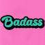 "Vinyl sticker that says ""badass"" in cursive bubble font"
