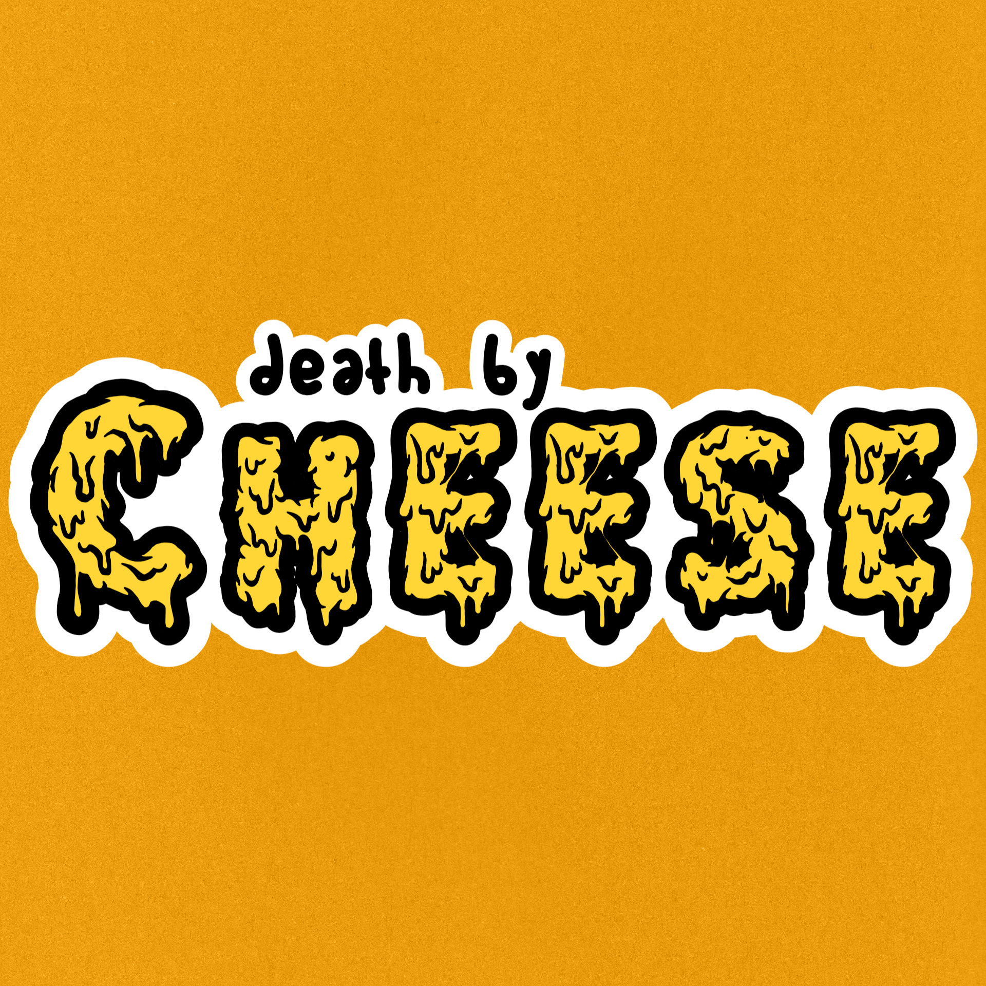 """Vinyl sticker that says """"death by cheese"""" with the word """"cheese"""" written in a melting, cheesy font"""